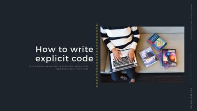 How to write explicit code