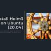 Install Helm3 on Ubuntu [20.04]