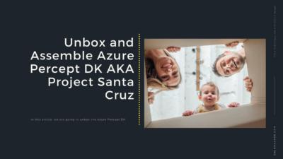 Unbox and Assemble Azure Percept DK AKA Project Santa Cruz