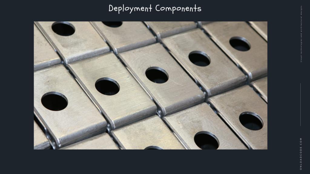 Deployment Components